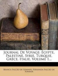 Journal De Voyage: Égypte, Palestine, Syrie, Turquie, Grèce, Italie, Volume 1...