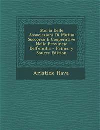 Storia Delle Associazioni Di Mutuo Soccorso E Cooperative Nelle Provincie Dell'emilia - Primary Source Edition