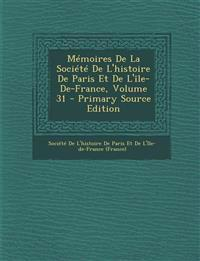 Memoires de La Societe de L'Histoire de Paris Et de L'Ile-de-France, Volume 31 - Primary Source Edition