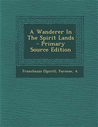 A Wanderer In The Spirit Lands - Primary Source Edition