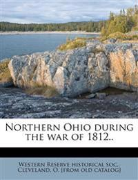 Northern Ohio during the war of 1812..