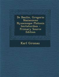 De Basilio, Gregorio Nazianzeno Nyssenoque Platonis Imitatoribus - Primary Source Edition