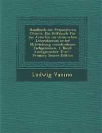 Handbuch der Präparativen Chemie, Ein Hilfsbuch für das Arbeiten im chemischen Laboratorium unter Mitwirkung verschiedener Fachgenossen, 1. Band: Anor