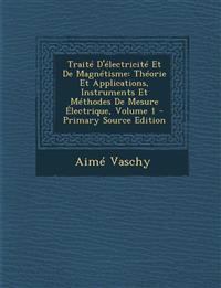 Traité D'électricité Et De Magnétisme: Théorie Et Applications, Instruments Et Méthodes De Mesure Électrique, Volume 1