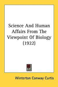 Science and Human Affairs from the Viewpoint of Biology - Winterton Conway Curtis | Laserbodysculptingpittsburgh.com
