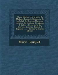 Obras Medico-Chirurgicas de Madama Fouquet: Economia de La Salud del Cuerpo Humano, Ahorro de Medicos, Cirujanos y Botica: Prontuario de Secretos Case