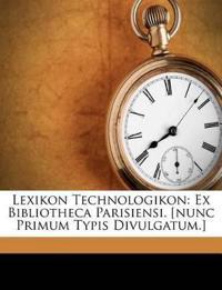 Lexikon Technologikon: Ex Bibliotheca Parisiensi. [nunc Primum Typis Divulgatum.]