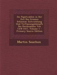 Die Papstwahlen in Der Zeit Des Grossen Schismas: Entwicklung Und Verfassungskampfe Des Kardinalates Von 1378-1417, Volume 1 - Primary Source Edition