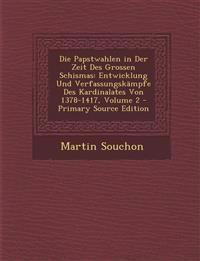 Die Papstwahlen in Der Zeit Des Grossen Schismas: Entwicklung Und Verfassungskämpfe Des Kardinalates Von 1378-1417, Volume 2 - Primary Source Edition