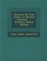 Sermons De Jean Tauler, Le Docteur Illuminé... - Primary Source Edition