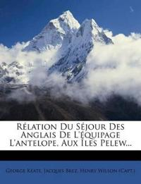 Rélation Du Séjour Des Anglais De L'équipage L'antelope, Aux Îles Pelew...