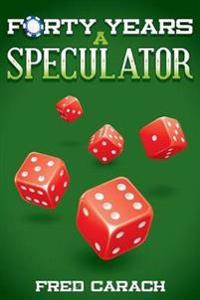 Forty Years a Speculator
