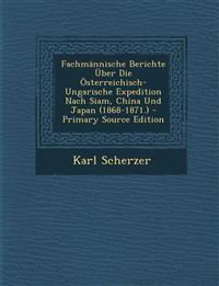 Fachmannische Berichte Uber Die Osterreichisch-Ungarische Expedition Nach Siam, China Und Japan (1868-1871.) - Primary Source Edition