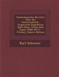 Fachmannische Berichte Uber Die Osterreichisch-Ungarische Expedition Nach Siam, China Und Japan (1868-1871.)