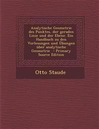 Analytische Geometrie des Punktes, der geraden Linie und der Ebene. Ein Handbuch zu den Vorlesungen und Übungen über analytische Geometrie