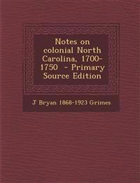 Notes on colonial North Carolina, 1700-1750