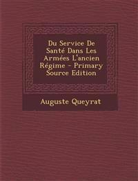 Du Service de Sante Dans Les Armees L'Ancien Regime - Primary Source Edition