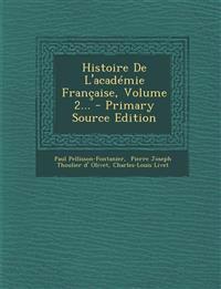 Histoire De L'académie Française, Volume 2... - Primary Source Edition