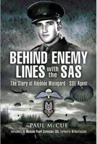 Behind Enemy Lines with the S.A.S: The Story of Amedee Maingard, Code Name 'Sam' SOE Agent in France 1943-1944