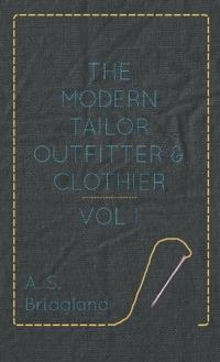The Modern Tailor Outfitter and Clothier - Vol. I.