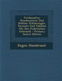 Verdampfen, Kondensieren Und Kühlen: Erklärungen, Formeln Und Tabellen Für Den Praktischen Gebrauch - Primary Source Edition