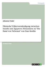 """Filmische Völkerverständigung zwischen Israelis und Ägyptern. Filmanalyse zu """"Die Band von Nebenan"""" von Eran Korilin"""