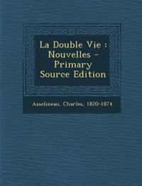 La Double Vie: Nouvelles - Primary Source Edition
