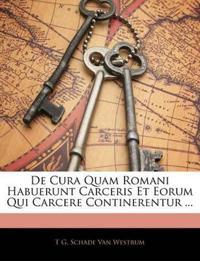 De Cura Quam Romani Habuerunt Carceris Et Eorum Qui Carcere Continerentur ...