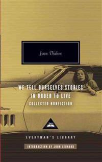 We Tell Ourselves Stories in Order to Live: Collected Nonfiction