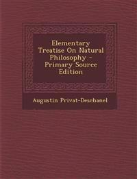Elementary Treatise on Natural Philosophy - Primary Source Edition