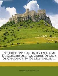 Instructions Générales En Forme De Catéchisme... Par Ordre De Mgr De Charancy, Ev. De Montpellier...