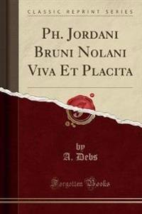 Ph. Jordani Bruni Nolani Viva Et Placita (Classic Reprint)