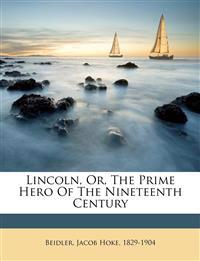Lincoln, or, The prime hero of the nineteenth century