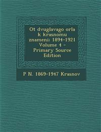 OT Dvuglavago Orla K Krasnomu Znameni; 1894-1921 Volume 4 - Primary Source Edition