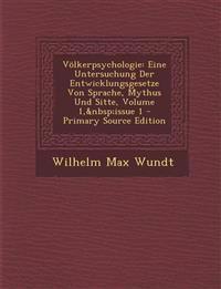 Völkerpsychologie: Eine Untersuchung Der Entwicklungsgesetze Von Sprache, Mythus Und Sitte, Volume 1,issue 1 - Primary Source Edition