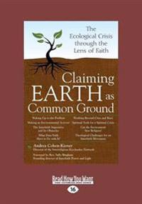 Claiming Earth as Common Ground: The Ecological Crises Through the Lens of Faith (Large Print 16pt)