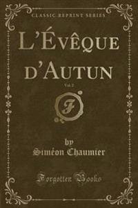 L'V'que D'Autun, Vol. 2 (Classic Reprint)