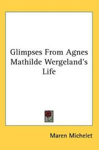 Glimpses from Agnes Mathilde Wergeland's Life