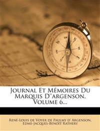 Journal Et Mémoires Du Marquis D''argenson, Volume 6...