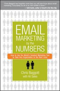 Email Marketing By the Numbers: How to Use the World's Greatest Marketing T