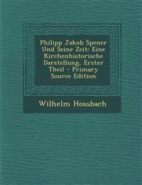 Philipp Jakob Spener Und Seine Zeit: Eine Kirchenhistorische Darstellung, Erster Theil - Primary Source Edition