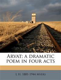 Arvat; a dramatic poem in four acts