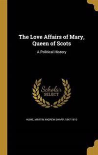 LOVE AFFAIRS OF MARY QUEEN OF