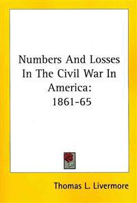 Numbers and Losses in the Civil War in America 1861-65