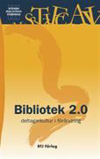 Bibliotek 2.0 : deltagarkultur i förändring