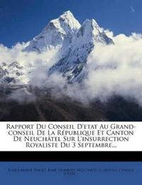 Rapport Du Conseil D'etat Au Grand-conseil De La République Et Canton De Neuchâtel Sur L'insurrection Royaliste Du 3 Septembre...
