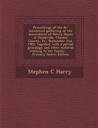 Proceedings of the Bi-Centennial Gathering of the Descendants of Henry Hayes at Unionville, Chester County, Pa., September 2nd, 1905, Together with a