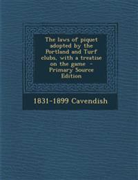 The Laws of Piquet Adopted by the Portland and Turf Clubs, with a Treatise on the Game - Primary Source Edition