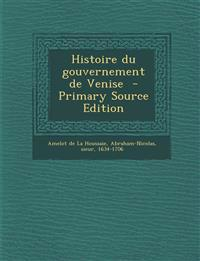 Histoire Du Gouvernement de Venise - Primary Source Edition