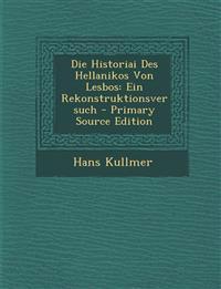 Die Historiai Des Hellanikos Von Lesbos: Ein Rekonstruktionsversuch - Primary Source Edition
